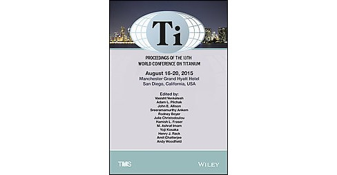 Proceedings of the 13th World Conference on Titanium : Held August 16-20, 2015, Manchester Grand Hyatt, - image 1 of 1