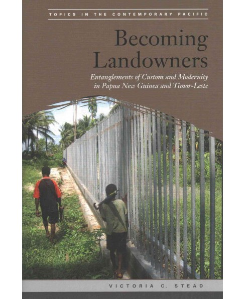 Becoming Landowners : Entanglements of Custom and Modernity in Papua New Guinea and Timor-leste - image 1 of 1