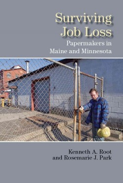 Surviving Job Loss : Papermakers in Maine and Minnesota (Paperback) (Kenneth A. Root)