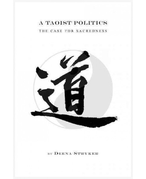Taoist Politics : The Case for Sacredness (Hardcover) (Deena Stryker) - image 1 of 1