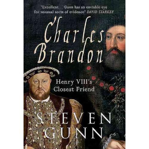 Charles Brandon : Henry VIII's Closest Friend (Reprint) (Paperback) (Steven Gunn)