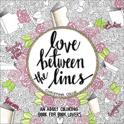 Love Between the Lines : An Adult Coloring Book for Book Lovers (Paperback) (Christina Collie)