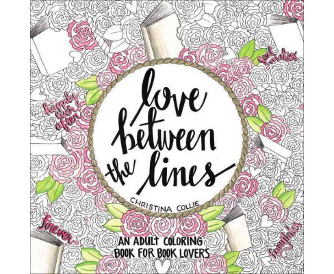 Love Between the Lines : An Adult Coloring Book for Book Lovers (Paperback) (Christina Collie) - image 1 of 1