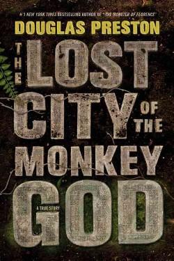Lost City of the Monkey God : A True Story (Unabridged) (CD/Spoken Word) (Douglas Preston)