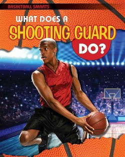 What Does a Shooting Guard Do? (Vol 4) (Paperback) (Paul Challen)