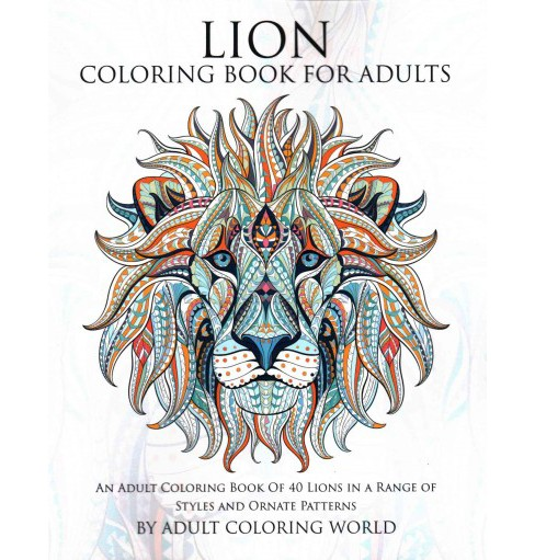 Lion Coloring Book for Adults : An Adult Coloring Book of 40 Lions in a Range of Styles and Ornate - image 1 of 1