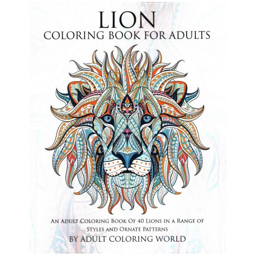 Lion Coloring Book For Adults An Adult Of 40 Lions In A Range Styles And Ornate