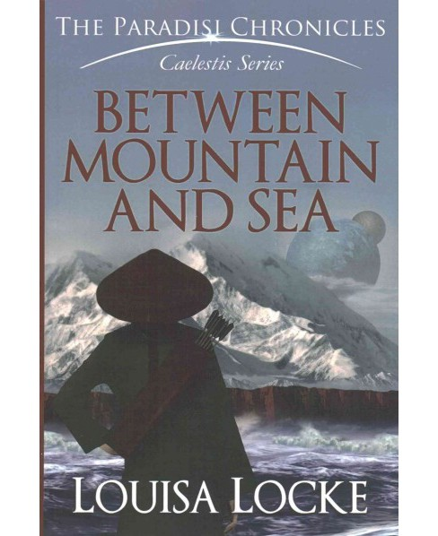 Between Mountain and Sea : Paradisi Chronicles (Caelestis) (Paperback) (Louisa Locke) - image 1 of 1