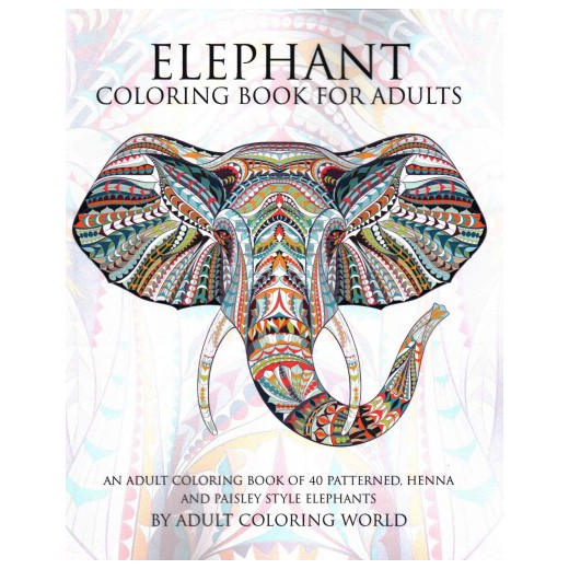 Elephant Coloring Book For Adults An Adult Of 40 Patterned Henna And Paisley Style