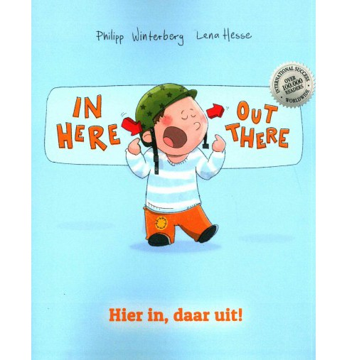 In Here, Out There! / Hier In, Daar Uit! (Bilingual) (Paperback) (Philipp Winterberg) - image 1 of 1