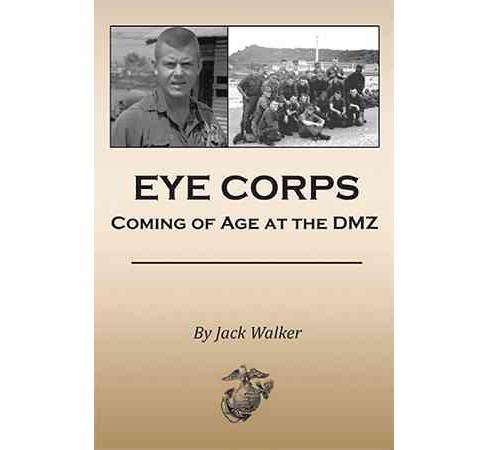 Eye Corps : Coming of Age at the Dmz (Paperback) (Jack Walker) - image 1 of 1