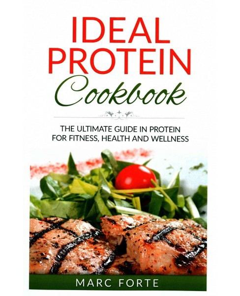 Ideal Protein Cookbook : The Ultimate Guide in Protein for Fitness Health and Wellness (Paperback) (Marc - image 1 of 1