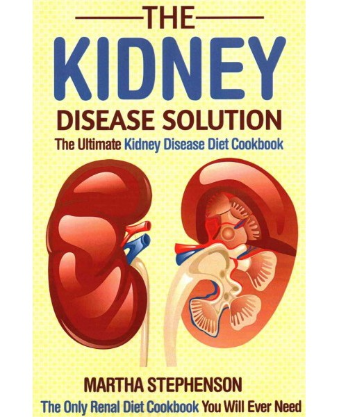 Kidney Disease Solution : The Ultimate Kidney Disease Diet Cookbook: the Only Renal Diet Cookbook You - image 1 of 1