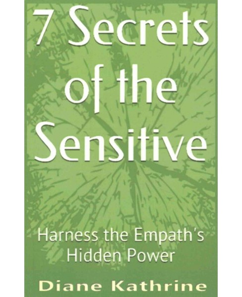 7 Secrets of the Sensitive : Harness the Empath's Hidden Power (Paperback) (Diane Kathrine) - image 1 of 1