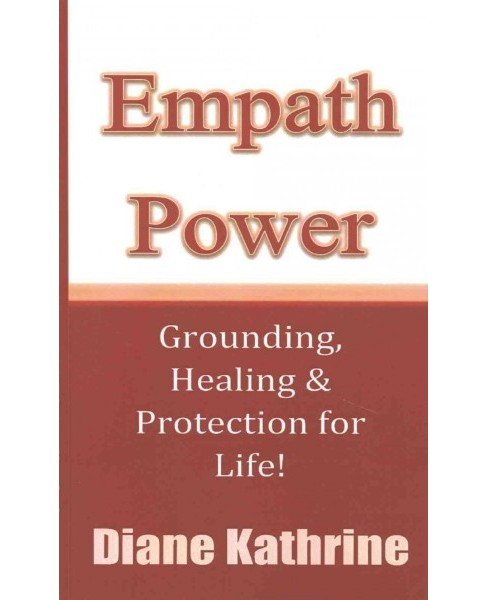 Empath Power : Grounding, Healing and Protection for Life! (Paperback) (Diane Kathrine) - image 1 of 1