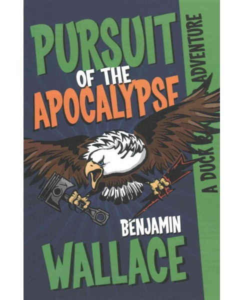 Pursuit of the Apocalypse : A Duck & Cover Adventure (Paperback) (Benjamin Wallace) - image 1 of 1