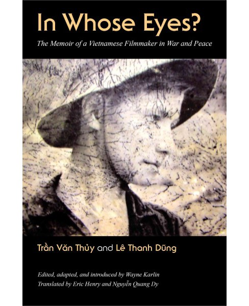 In Whose Eyes : The Memoir of a Vietnamese Filmmaker in War and Peace (Hardcover) (Tran Van Thuy & Le - image 1 of 1