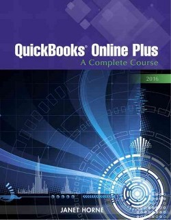 Quickbooks Online Plus 2016 : A Complete Course (Paperback) (Janet Horne)
