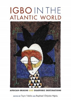 Igbo in the Atlantic World : African Origins and Diasporic Destinations (Hardcover)