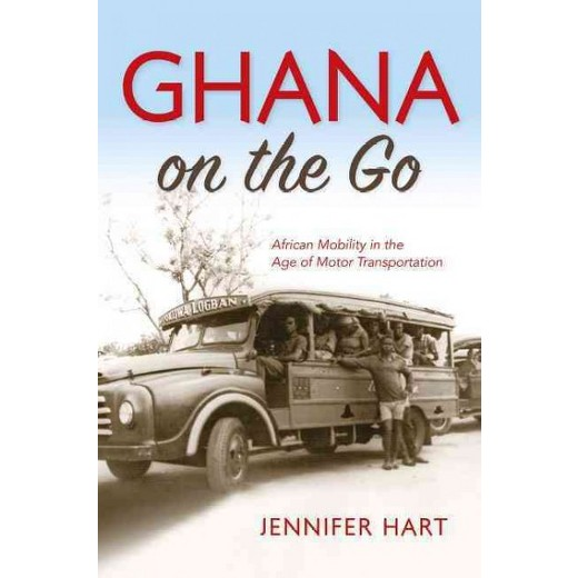 Ghana On The Go African Mobility In The Age Of Motor