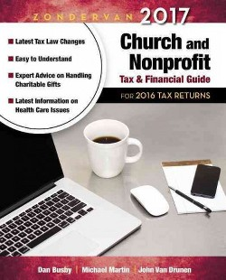 Zondervan Church and Nonprofit Tax & Financial Guide 2017 : For 2016 Tax Returns (Paperback) (Dan Busby