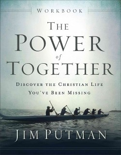Power of Together : Discover the Christian Life You've Been Missing (Workbook) (Paperback) (Jim Putman)