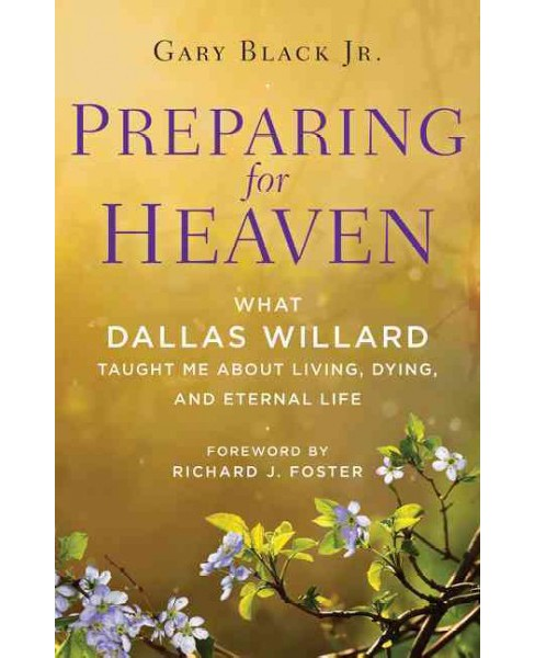 Preparing for Heaven : What Dallas Willard Taught Me About Living, Dying, and Eternal Life (Reprint) - image 1 of 1