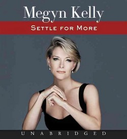 Settle for More (Unabridged) (CD/Spoken Word) (Megyn Kelly)