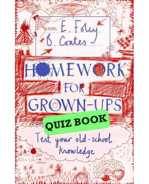 Homework for Grown-Ups Quiz Book : Fiendishly Fun Questions to Test Your Old-School Knowledge - image 1 of 1