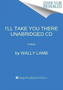 I'll Take You There (Unabridged) (CD/Spoken Word) (Wally Lamb)