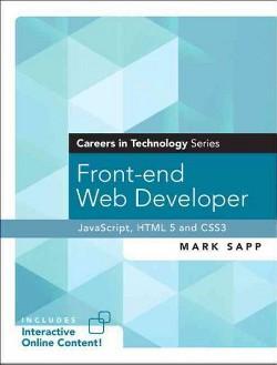 Front-end Web Developer : Javascript, Html5, and Css3 (Paperback) (Mark Sapp)