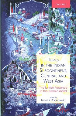 Turks in the Indian Subcontinent, Central and West Asia : The Turkish Presence in the Islamic World