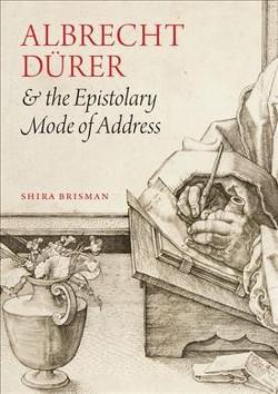 Albrecht Dürer and the Epistolary Mode of Address (Hardcover) (Shira Brisman)