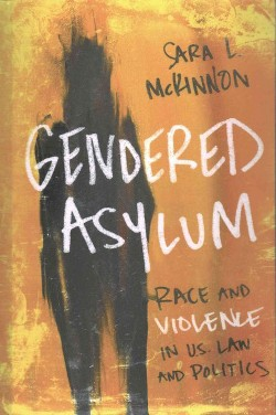 Gendered Asylum : Race and Violence in U.S. Law and Politics (Hardcover) (Sara L. Mckinnon)