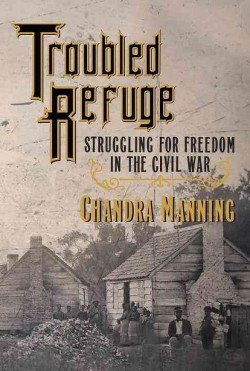 Troubled Refuge : Struggling for Freedom in the Civil War (Hardcover) (Chandra Manning)