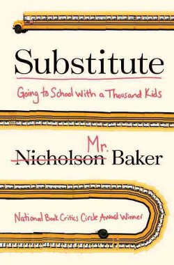 Substitute : Going to School With a Thousand Kids (Hardcover) (Nicholson Baker)