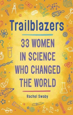 Trailblazers : 33 Women in Science Who Changed the World (Library) (Rachel Swaby)