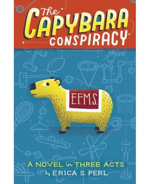 Capybara Conspiracy : A Novel in Three Acts (Library) (Erica S. Perl) - image 1 of 1
