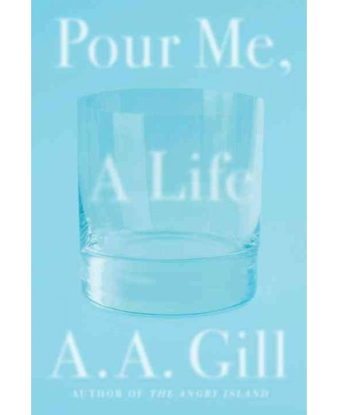 Pour Me a Life (Hardcover) (A. A. Gill) - image 1 of 1