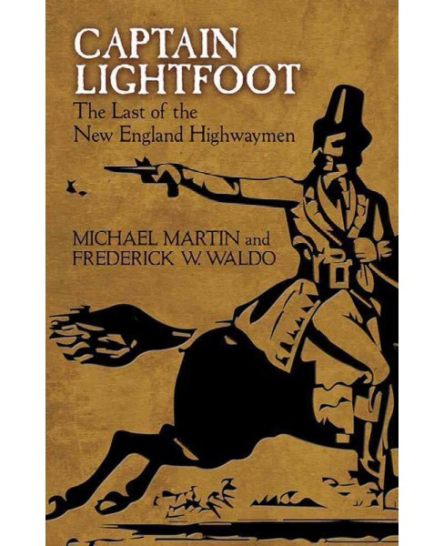 Captain Lightfoot : The Last of the New England Highwaymen (Paperback) (Michael Martin) - image 1 of 1