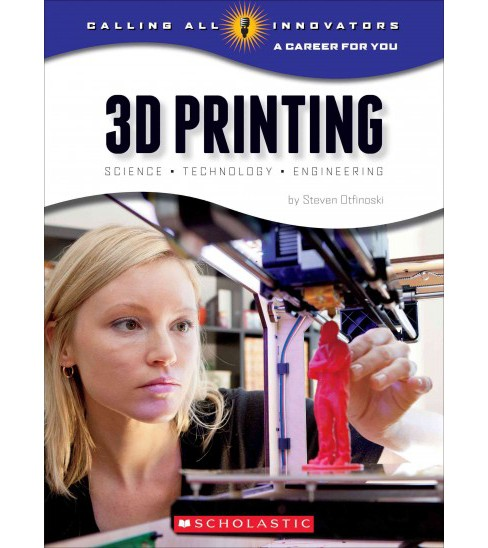 3D Printing : Science, Technology, and Engineering (Library) (Steven Otfinoski) - image 1 of 1