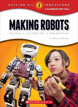 Making Robots : Science - Technology - Engineering (Library) (Steven Otfinoski)