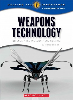 Weapons Technology : Science, Technology, and Engineering (Library) (Michael Burgan)