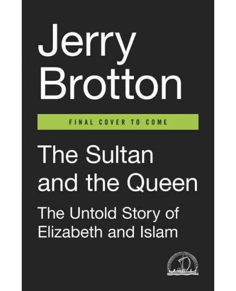Sultan and the Queen : The Untold Story of Elizabeth and Islam (Hardcover) (Jerry Brotton) - image 1 of 1