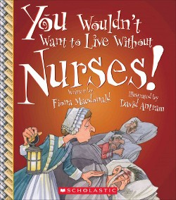 You Wouldn't Want to Live Without Nurses! (Library) (Fiona MacDonald)