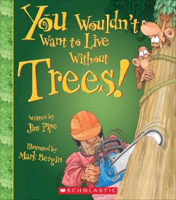 You Wouldn't Want to Live Without Trees! (Library) (Jim Pipe)