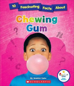 10 Fascinating Facts About Chewing Gum (Library) (Jessica Cohn)