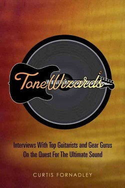 Tone Wizards : Interviews With Top Guitarists and Gear Gurus on the Quest for the Ultimate Sound