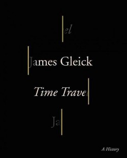 Time Travel (Unabridged) (CD/Spoken Word) (James Gleick)