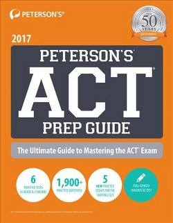 Peterson's ACT Prep Guide 2017 : The Ultimate Guide to Mastering the Act (Paperback)